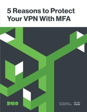 5 redenen om uw VPN te beschermen met Multi-Factor Authenticatie