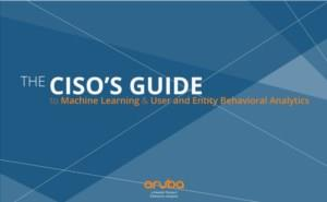 The CISO'S GUIDE to Machine Learning & User and Entity Behavioral Analytics