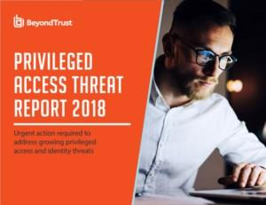 Privileged Access Threat Report 2018