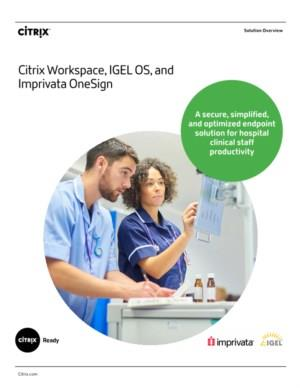 Citrix Workspace, IGEL OS & Imprivata OneSign: A secure/simplified/optimized endpoint solution for hospital clinical staff