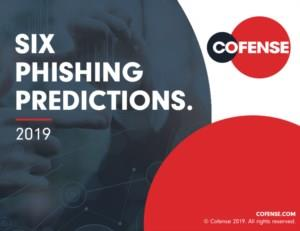 Cofense™ Six Phishing Predictions 2019