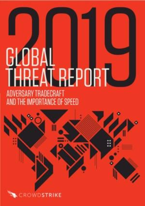 Global Threat Report 2019: ADVERSARY TRADECRAFT AND THE IMPORTANCE OF SPEED