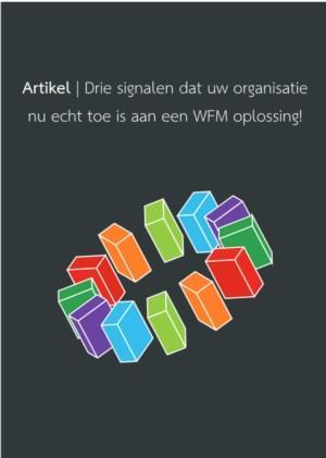 Drie signalen dat uw organisatie nu echt toe is aan een WFM oplossing!