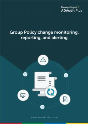 ADAudit plus- Group Policy change monitoring , reporting, and alerting