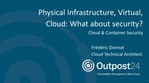 Physical Infrastructure, Virtual, Cloud: What about security?