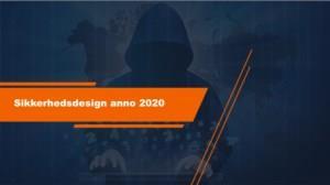 Sikkerhedsdesign anno 2020 - begynd i dag!