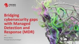 Bridging cybersecurity gaps with Managed Detection and Response (MDR)
