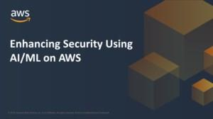 Enhancing security with AI & ML on AWS