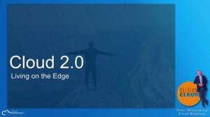 Cloud 2.0: Living on the Edge
