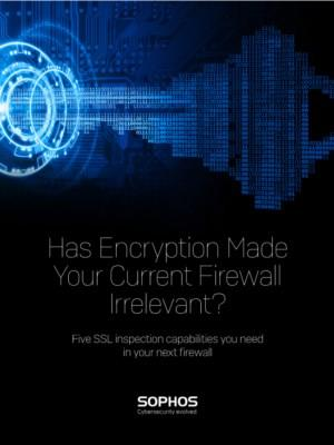 Has Encryption Made Your Current Firewall Irrelevant?