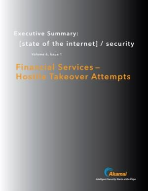 State of the Internet / Security: Financial Services – Hostile Takeover Attempts