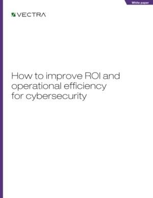 Vectra®: How to improve ROI and operational efficiency for cybersecurity