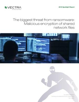 Vectra®: The biggest threat from ransomware: Malicious encryption of shared network files