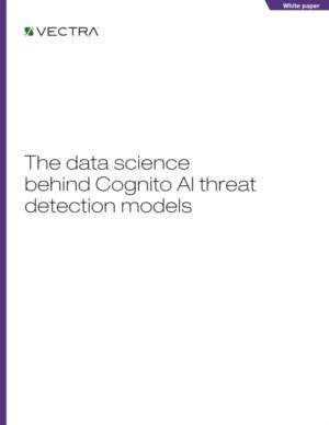 Vectra®: The data science behind Cognito AI threat detection models