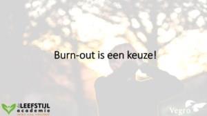Burn-out is een keuze