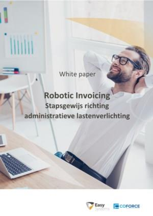 Robotic Invoicing  - Stapsgewijs richting administratieve lastenverlichting