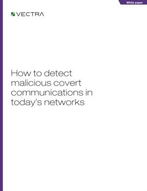 Vectra®: How to detect malicious covert communications