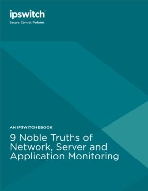 9 Noble Truths of Network, Server and Application Monitoring