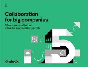 5 redenen waarom grote organisaties Slack zorgeloos kunnen implementeren