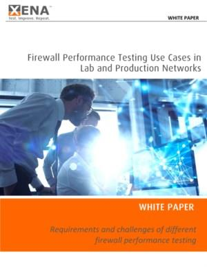Firewall Performance Testing Use Cases in Lab and Production Networks