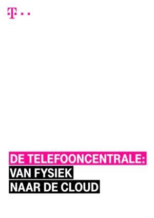 De telefooncentrale: van fysiek naar de cloud